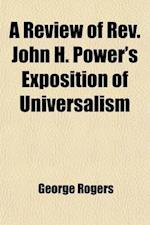 A Review of REV. John H. Power's Exposition of Universalism af George Rogers