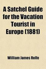A Satchel Guide for the Vacation Tourist in Europe af William James Rolfe