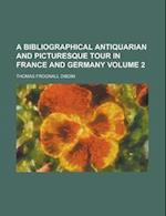 A Bibliographical Antiquarian and Picturesque Tour in France and Germany Volume 2 af Thomas Frognall Dibdin