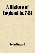 A History of England, from the First Invasion by the Romans Volume 7-8 af John Lingard