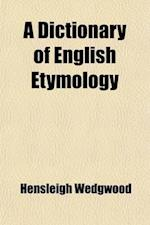 Dictionary of English Etymology (Volume 1 (A-D)) af Hensleigh Wedgwood