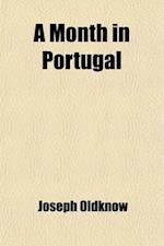 A Month in Portugal af Joseph Oldknow