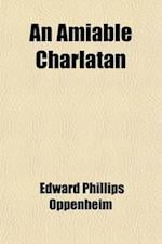 An Amiable Charlatan af Edward Phillips Oppenheim, E. Phillips Oppenheim
