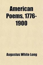 American Poems, 1776-1900; With Notes and Biographies af Augustus White Long