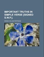Important Truths in Simple Verse [Signed S.W.P.]. af Samuel William Partridge