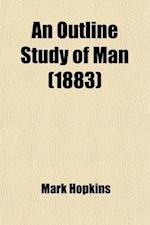 An Outline Study of Man; Or, the Body and Mind in One System. with Illustrative Diagrams, and a Method for Blackboard Teaching af Mark Hopkins