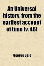 An Universal History, from the Earliest Account of Time (Volume 46) af George Sale