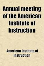Annual Meeting of the American Institute of Instruction (Volume 59) af American Institute Of Instruction