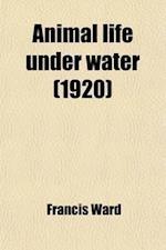 Animal Life Under Water af Francis Ward