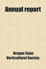 Annual Report (Volume 12); Proceedings of the Annual Meeting of the Oregon State Horticultural Society af Oregon State Horticultural Society