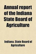 Annual Report of the Indiana State Board of Agriculture (Volume 33) af Indiana State Board Of Agriculture