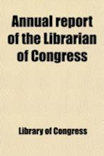 Annual Report of the Librarian of Congress af Library Of Congress