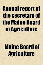 Annual Report of the Secretary of the Maine Board of Agriculture (Volume 4) af Maine Board Of Agriculture