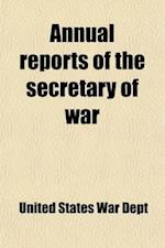 Annual Reports of the Secretary of War Volume 10