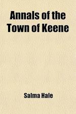 Annals of the Town of Keene; From Its First Settlement, in 1734, to the Year 1790 with Corrections, Additions, and a Continuation, from 1790 to 1815 af Salma Hale
