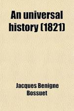 An Universal History; From the Beginning of the World, to the Empire of Charlemagne af Jacques-Benigne Bossuet