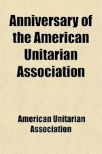 Anniversary of the American Unitarian Association (Volume 69-75) af American Unitarian Association