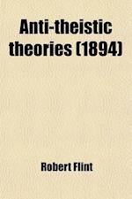 Anti-Theistic Theories; Being the Baird Lecture for 1877 af Robert Flint