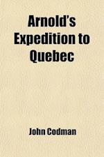 Arnold's Expedition to Quebec af John Codman