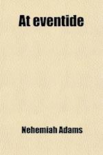 At Eventide, Discourses af Nehemiah Adams