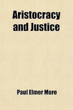 Aristocracy and Justice (Volume 9); Shelburne Essays, Ninth Series