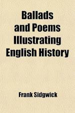 Ballads and Poems Illustrating English History af Frank Sidgwick