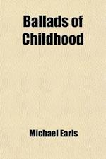 Ballads of Childhood af Michael Earls