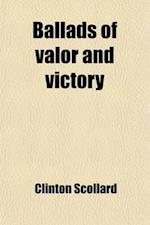 Ballads of Valor and Victory; Being Stories in Song from the Annals of America af Clinton Scollard