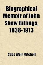 Biographical Memoir of John Shaw Billings, 1838-1913 af Silas Weir Mitchell