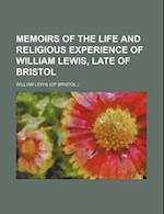 Memoirs of the Life and Religious Experience of William Lewis, Late of Bristol af William Lewis