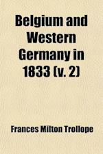 Belgium and Western Germany in 1833 Volume 2; Including Visits to Baden-Baden, Wiesbaden, Cassel, Hanover, the Harz Mountains af Frances Milton Trollope