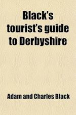 Black's Tourist's Guide to Derbyshire, Its Towns, Watering Places, Dales and Mansions af Adam And Charles Black