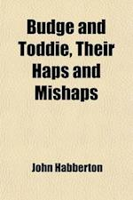 Budge and Toddie, Their Haps and Mishaps af John Habberton