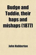 Budge and Toddie, Their Haps and Mishaps; Their Haps and Mishaps af John Habberton