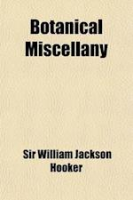Botanical Miscellany (Volume 3) af William Jackson Hooker