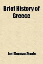 Brief History of Greece; With Readings from Prominent Greek Historians af Joel Dorman Steele