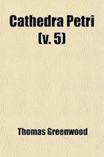 Cathedra Petri Volume 5; Books I & II. from the First to the Close of the Fifth Century af Thomas Greenwood