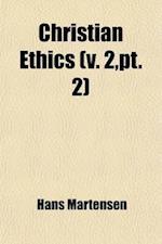 Christian Ethics Volume 2, PT. 2 af Hans Martensen