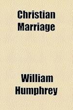 Christian Marriage af William Humphrey