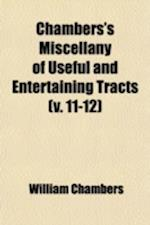 Chambers's Miscellany of Useful and Entertaining Tracts Volume 11-12 af William Chambers