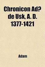 Chronicon Adae de Usk, a Volume 1377-1421
