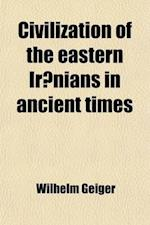 Civilization of the Eastern IR Nians in Ancient Times; Ethnography and Social Life Volume 1 af Wilhelm Geiger