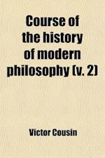 Course of the History of Modern Philosophy Volume 2 af Victor Cousin