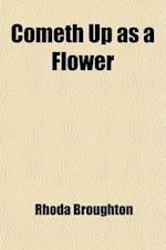 Cometh Up as a Flower; An Autobiography af Rhoda Broughton
