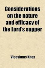 Considerations on the Nature and Efficacy of the Lord's Supper af Vicesimus Knox