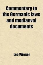 Commentary to the Germanic Laws and Mediaeval Documents af Leo Wiener