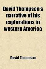 David Thompson's Narrative of His Explorations in Western America (Volume 12); 1784-1812