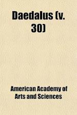 Daedalus Volume 30; Proceedings of the American Academy of Arts and Sciences af American Academy of Arts and Sciences