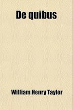 de Quibus; Discourses and Essays af William Henry Taylor