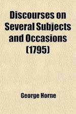Discourses on Several Subjects and Occasions; By George Horne af George Horne